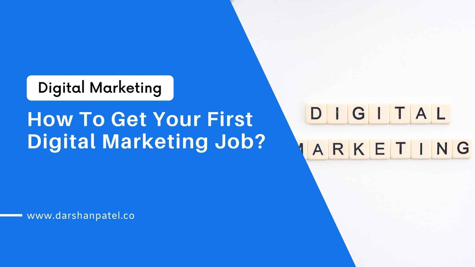 How To Get Your First Digital Marketing Job Darshan Patel